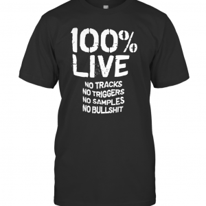 100% Live No Tracks No Triggers No Samples No Bullshit _back T-Shirt Classic Men's T-shirt