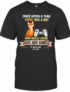 Once Upon A Time There Was A Boy Who Really Loved Cats And Games T-Shirt