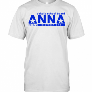Vote Anna Hill District 1 Boe Put A CPA To Work For You  T-Shirt Classic Men's T-shirt