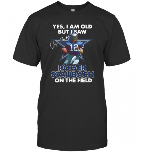 Yes I Am Old But I Was Roger Staubach In The Field T-Shirt Classic Men's T-shirt