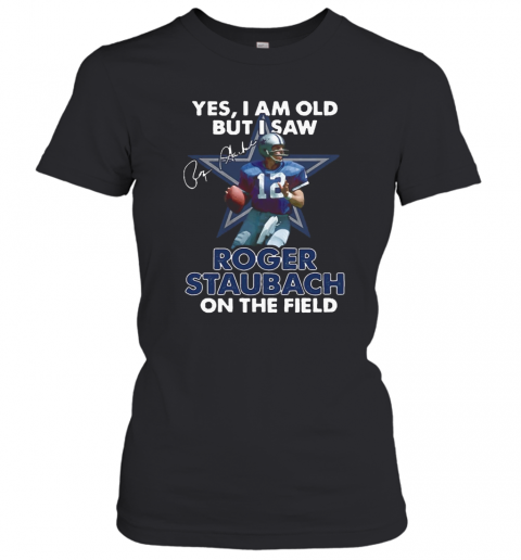 Yes I Am Old But I Was Roger Staubach In The Field T-Shirt Classic Women's T-shirt