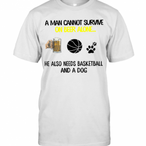 A Man Cannot Survive On Beer Alone He Also Needs Basketball And A Dog T-Shirt Classic Men's T-shirt