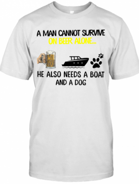 A Man Cannot Survive On Beer Alone He Also Needs Boat And A Dog T-Shirt