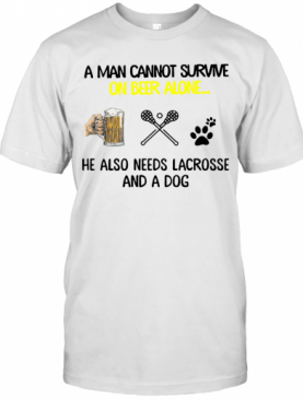 A Man Cannot Survive On Beer Alone He Also Needs Lacrosse And A Dog T-Shirt