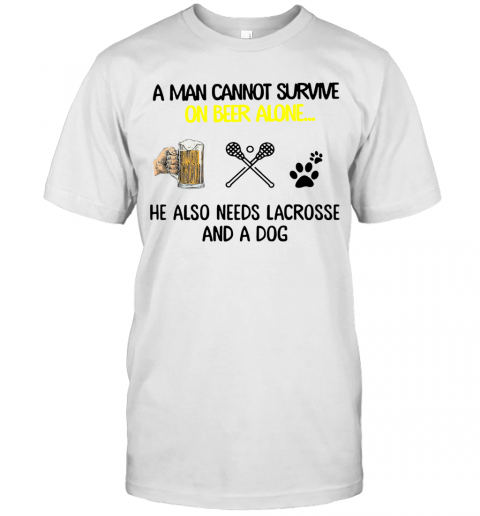 A Man Cannot Survive On Beer Alone He Also Needs Lacrosse And A Dog T-Shirt Classic Men's T-shirt