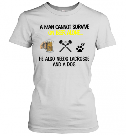 A Man Cannot Survive On Beer Alone He Also Needs Lacrosse And A Dog T-Shirt Classic Women's T-shirt