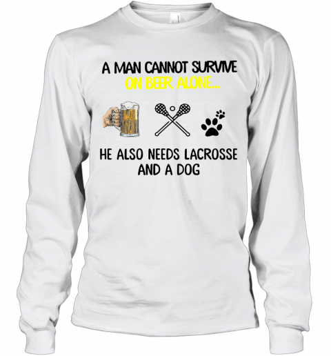 A Man Cannot Survive On Beer Alone He Also Needs Lacrosse And A Dog T-Shirt Long Sleeved T-shirt