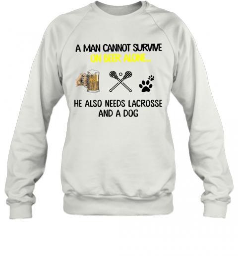 A Man Cannot Survive On Beer Alone He Also Needs Lacrosse And A Dog T-Shirt Unisex Sweatshirt