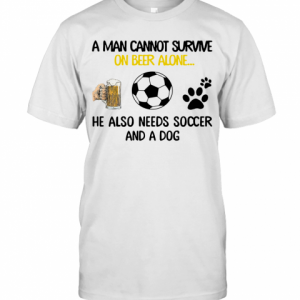A Man Cannot Survive On Beer Alone He Also Needs Soccer And A Dog T-Shirt Classic Men's T-shirt