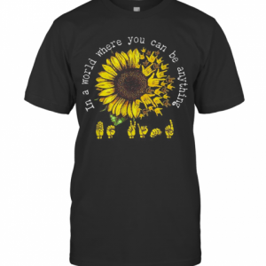 ASL Sunflower In A World Where You Can Be Anything T-Shirt Classic Men's T-shirt