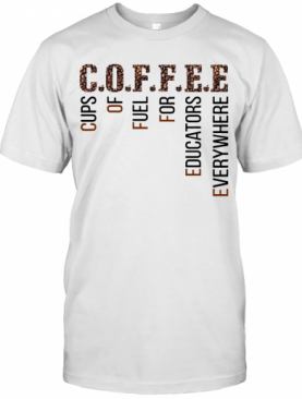 Coffee Cups Of Fuel For Edcators Everywhere T-Shirt