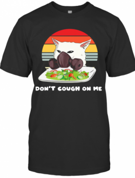 Don't cough On Me Woman Yelling Cat Mark Vintage shirt T-Shirt