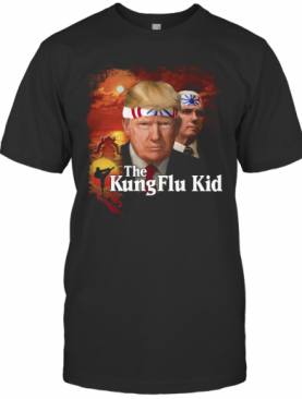 Donald Trump The Kung Flu Kid T-Shirt