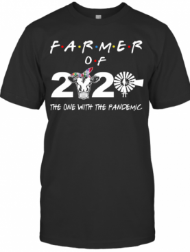 Farmer Of 2020 The One With The Pandemic T-Shirt