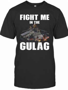 Fight Me In Gulag T-Shirt
