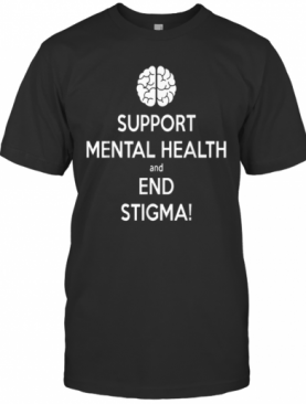 Fight The Stigma Support Mental Health And End Stigma T-Shirt
