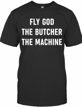 Fly God The Butcher The Machine T-Shirt