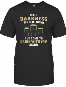 Hello Darkness My Old Friend I've Come To Drink With You Again T-Shirt