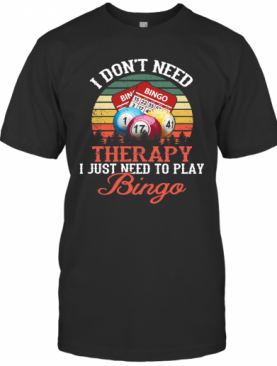 I Don't Need Therapy I Just Need To Play Bingo Vintage T-Shirt