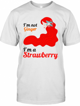 I'm Not Ginger I'm A Strawberry Red Hair T-Shirt