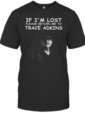 If I'M Lost Please Return Me To Trace Adkins T-Shirt