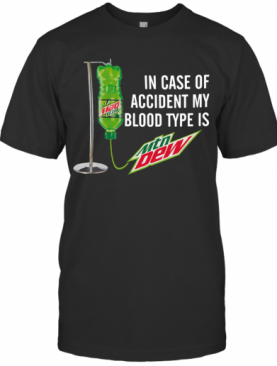 In Case Of Accident My Blood Type Is Mountain Dew T-Shirt