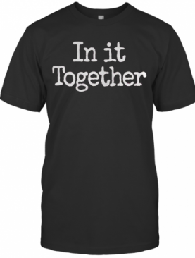 In It Together We Will Prevail T-Shirt