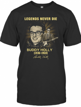 Legends Never Die Buddy Holly 1936 1959 Signatures T-Shirt