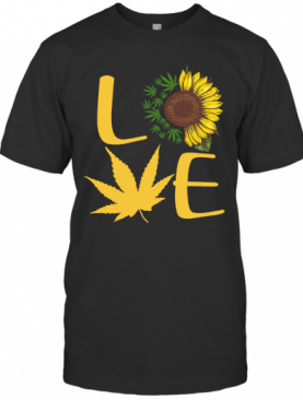 Love Sunflower And Weed Cannabis T-Shirt