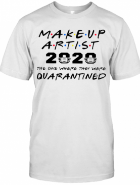 Makeup Artist 2020 The One Where They Were Quarantined T-Shirt
