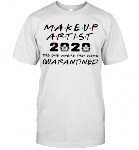 Makeup Artist 2020 The One Where They Were Quarantined T-Shirt Classic Men's T-shirt