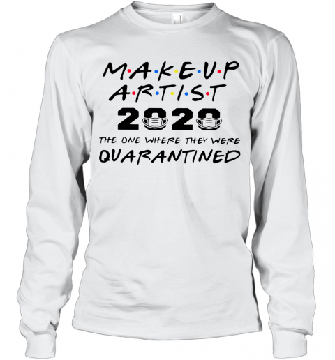 Makeup Artist 2020 The One Where They Were Quarantined T-Shirt Long Sleeved T-shirt