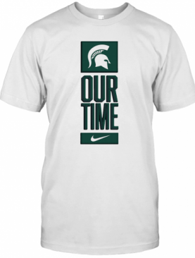 Michigan State Spartans Our Time T-Shirt