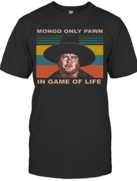 Mongo Only Pawn In Game Of Life Vintage shirt T-Shirt