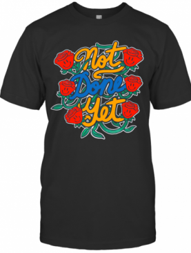 Not Done Yet Rose 25 T-Shirt