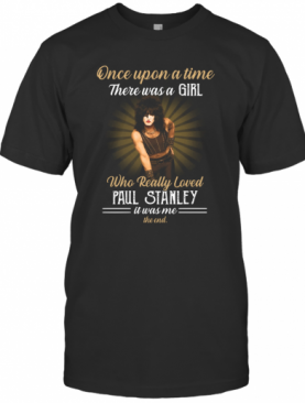 One Upon A Time There Was A Girl Who Really Loved Paul Stanley T-Shirt
