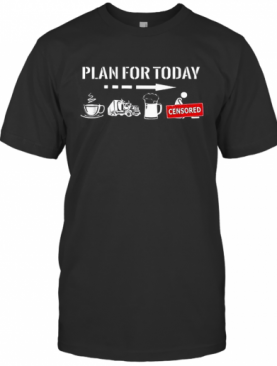 Plan For Today Coffee Truck Beer Fuck Sex T-Shirt