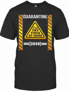 Quarantine I'll Try This At Home 2020 T-Shirt