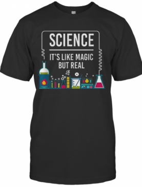 Science It'S Like Magic But Real Scientist T-Shirt