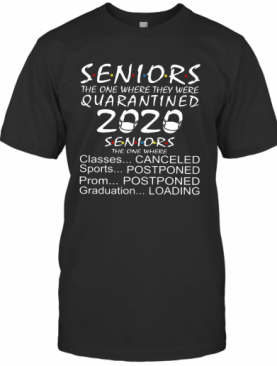 Seniors The One Where They Were Quarantined 2020 Classes Canceled Sports Postponed Prom Postponed T-Shirt
