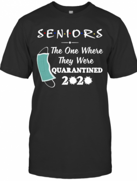 Seniors The One Where They Were Quarantined 2020 Virus T-Shirt
