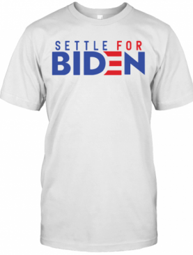 Settle For Biden T-Shirt