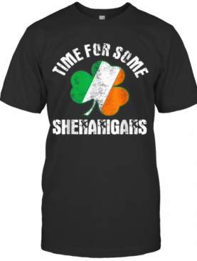 Shenanigans St Patricks Day Time For Some Shenanigans T-Shirt