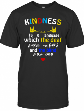 Sign Language Kindness Is A Language Which The Deaf And The Blind T-Shirt