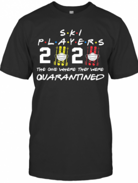 Ski Player 2020 The One Where They Were Quarantined T-Shirt