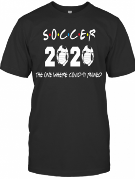 Soccer 2020 The One Where Covid 19 Ruined T-Shirt