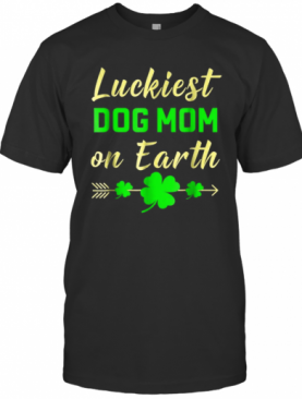 St Patricks Day Luckiest Dog Mom On Earth T-Shirt