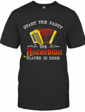 Start The Party The Accordion Player Is Here Music Lovers T-Shirt