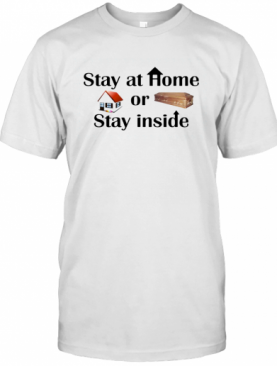 Stay At Home Or Stay Inside T-Shirt