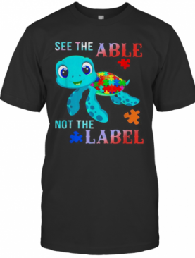 Turtle Autism See The Able Not The Label T-Shirt